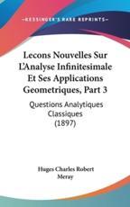 Lecons Nouvelles Sur L'Analyse Infinitesimale Et Ses Applications Geometriques, Part 3 - Huges Charles Robert Meray