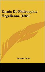 Essais De Philosophie Hegelienne (1864) - Augusto Vera