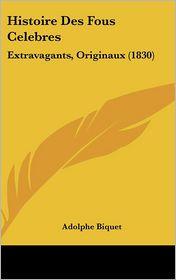 Histoire Des Fous Celebres - Adolphe Biquet