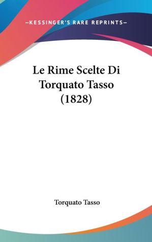 Le Rime Scelte Di Torquato Tasso (1828) - Torquato Tasso