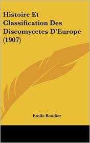 Histoire Et Classification Des Discomycetes D'Europe (1907) - Emile Boudier