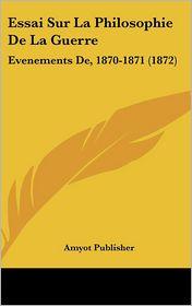 Essai Sur La Philosophie De La Guerre - Amyot Publisher