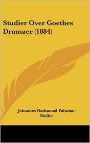 Studier Over Goethes Dramaer (1884) - Johannes Nathanael Paludan-Muller