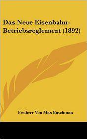 Das Neue Eisenbahn-Betriebsreglement (1892) - Freiherr Von Max Buschman