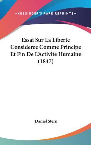Essai Sur La Liberte Consideree Comme Principe Et Fin De L'Activite Humaine (1847) - Daniel Stern
