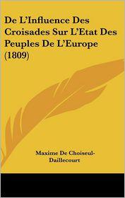 De L'Influence Des Croisades Sur L'Etat Des Peuples De L'Europe (1809) - Maxime De Choiseul-Daillecourt