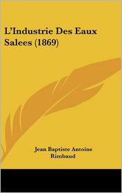 L'Industrie Des Eaux Salees (1869) - Jean Baptiste Antoine Rimbaud