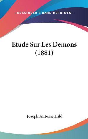 Etude Sur Les Demons (1881) - Joseph Antoine Hild