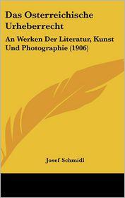 Das Osterreichische Urheberrecht - Josef Schmidl