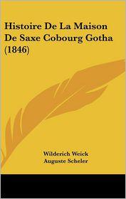 Histoire De La Maison De Saxe Cobourg Gotha (1846) - Wilderich Weick, Auguste Scheler