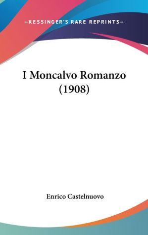 I Moncalvo Romanzo (1908) - Enrico Castelnuovo