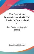 Zur Geschichte Dramatischer Musik Und Poesie in Deutschland V1 - Hans Michel Schletterer