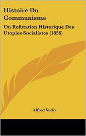 Histoire Du Communisme - Alfred Sudre