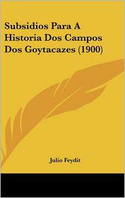 Subsidios Para A Historia Dos Campos Dos Goytacazes (1900) - Julio Feydit