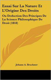 Essai Sur La Nature Et L'Origine Des Droits - Johann A. Bruckner
