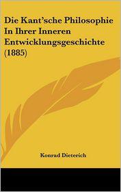 Die Kant'sche Philosophie In Ihrer Inneren Entwicklungsgeschichte (1885) - Konrad Dieterich
