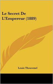 Le Secret De L'Empereur (1889) - Louis Thouvenel