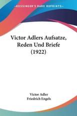 Victor Adlers Aufsatze, Reden Und Briefe (1922) - Victor Adler