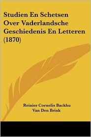 Studien En Schetsen Over Vaderlandsche Geschiedenis En Letteren (1870) - Reinier Cornelis Backhu Van Den Brink