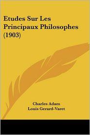 Etudes Sur Les Principaux Philosophes (1903) - Charles Adam, Louis Gerard-Varet (Editor)