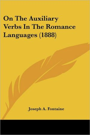 On The Auxiliary Verbs In The Romance Languages (1888) - Joseph A. Fontaine
