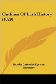 Outlines Of Irish History (1829) - Harriet Catherine Egerton Ellesmere