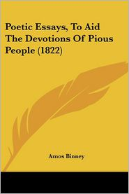 Poetic Essays, To Aid The Devotions Of Pious People (1822) - Amos Binney