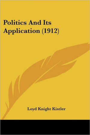 Politics And Its Application (1912) - Loyd Knight Kistler