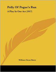 Polly Of Pogue's Run - William Oscar Bates