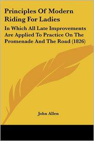 Principles Of Modern Riding For Ladies - John Allen