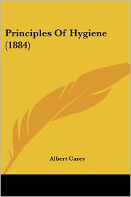 Principles Of Hygiene (1884) - Albert Carey