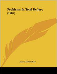 Problems In Trial By Jury (1907) - James Elisha Babb