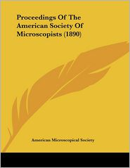 Proceedings Of The American Society Of Microscopists (1890) - American Microscopical Society