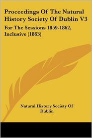 Proceedings Of The Natural History Society Of Dublin V3 - Natural History Society Of Dublin