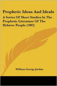 Prophetic Ideas And Ideals - William George Jordan
