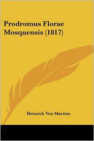 Prodromus Florae Mosquensis (1817) - Heinrich Von Martius