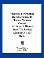 Proposals for Printing by Subscription, in Twenty Volumes Octavo: A Universal History, from the Earliest Account of Time (1746)