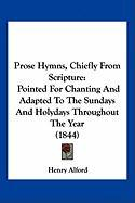 Prose Hymns, Chiefly from Scripture: Pointed for Chanting and Adapted to the Sundays and Holydays Throughout the Year (1844)
