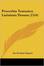 Proverbia Teutonica Latinitate Donata (1554) - Tac Nicolaus Zegerus
