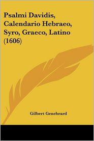 Psalmi Davidis, Calendario Hebraeo, Syro, Graeco, Latino (1606) - Gilbert Genebrard