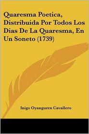 Quaresma Poetica, Distribuida Por Todos Los Dias De La Quaresma, En Un Soneto (1739) - Inigo Oyanguren Cavallero