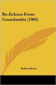 Re-Echoes From Coondambo (1903) - Robert Bruce