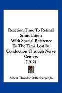 Reaction Time to Retinal Stimulation: With Special Reference to the Time Lost in Conduction Through Nerve Centers (1912)