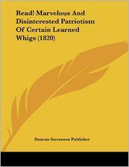 Read! Marvelous And Disinterested Patriotism Of Certain Learned Whigs (1820) - Duncan Stevenson Publisher