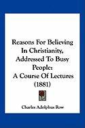 Reasons for Believing in Christianity, Addressed to Busy People: A Course of Lectures (1881)