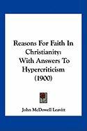 Reasons for Faith in Christianity: With Answers to Hypercriticism (1900)