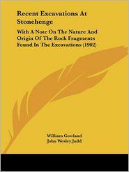 Recent Excavations At Stonehenge - William Gowland