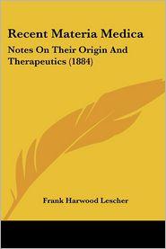 Recent Materia Medica - Frank Harwood Lescher