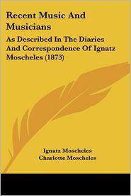 Recent Music And Musicians - Ignatz Moscheles