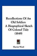 Recollections of an Old Soldier: A Biographical Sketch of Colonel Tidy (1849)